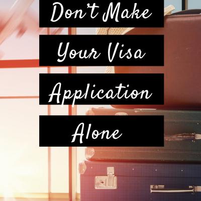 Don't Make Your Visa Application Alone