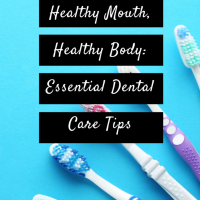 Healthy Mouth, Healthy Body: Essential Dental Care Tips