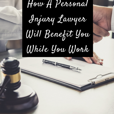 How A Personal Injury Lawyer Will Benefit You While You Work