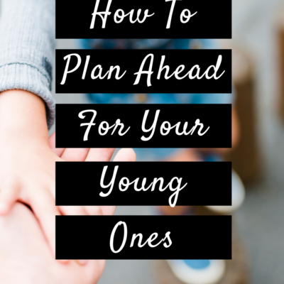 How To Plan Ahead For Your Young Ones