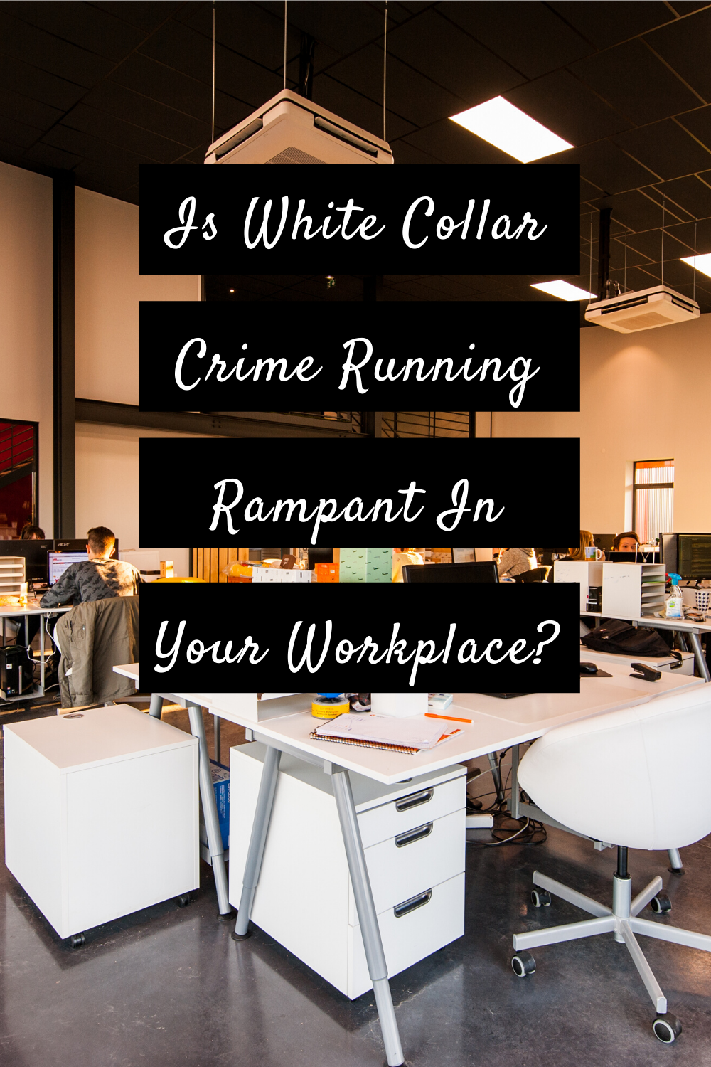 Is White Collar Crime Running Rampant In Your Workplace?
