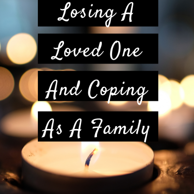 Losing A Loved One And Coping As A Family