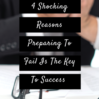 4 Shocking Reasons Preparing To Fail Is The Key To Success