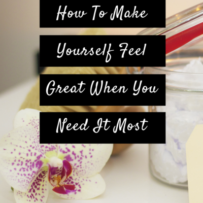 How To Make Yourself Feel Great When You Need It Most