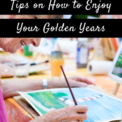 Life After Retirement: Tips on How to Enjoy Your Golden Years