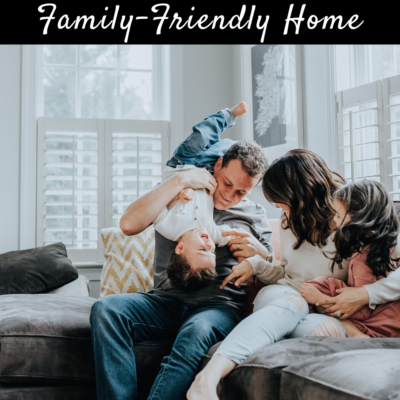 Top Tips For Creating A Family-Friendly Home