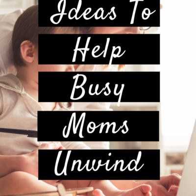 Self Care Ideas To Help Busy Moms Unwind